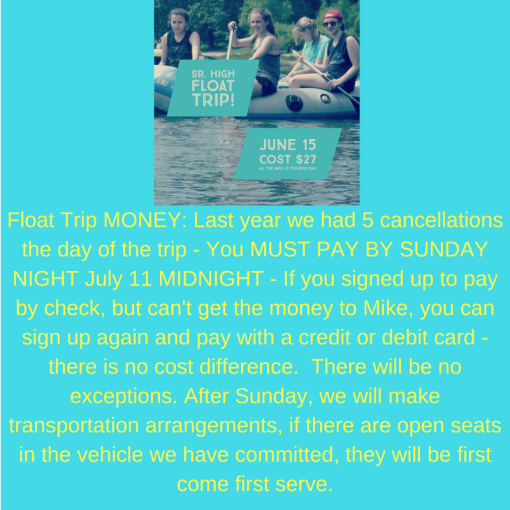 MONEY_ Last year we had 5 cancellations the day of the trip - You MUST PAY BY SUNDAY NIGHT July 11 MIDNIGHT - If you signed up to pay by check, but can't get the money to Mike, you can s